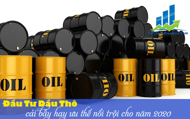 Đầu tư dầu thô - cái bẫy hay ưu thế nổi trội cho năm 2020